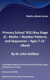 Primary School 'KS2 (Key Stage 2) - Maths – Number Patterns and Sequences - Ages 7-11' eBook ebook by Dr John Kelliher