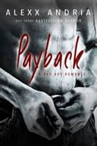 Payback - (A Bad Boy Romance) ebook by Alexx Andria