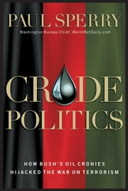 Crude Politics - How Bush's Oil Cronies Hijacked the War on Terrorism ebook by Paul Sperry