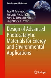 Design of Advanced Photocatalytic Materials for Energy and Environmental Applications ebook by Fernando Fresno,María D. Hernández-Alonso,Raquel Portela,Juan Coronado