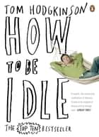 How to be Idle eBook by Tom Hodgkinson