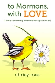 To Mormons, With Love ebook by Chrisy Ross