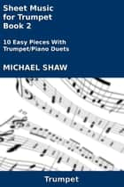 Sheet Music for Trumpet: Book 2 ebook by Michael Shaw