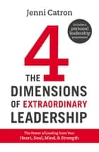 The Four Dimensions of Extraordinary Leadership ebook by Jenni Catron