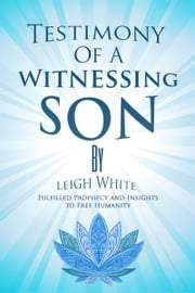 Testimony Of A Witnessing Son Leigh White ebook by Leigh White