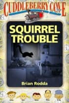 Cuddleberry Cove: Squirrel Trouble ebook by Brian Rodda