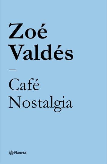 Café Nostalgia ebook by Zoé Valdés
