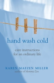 Hand Wash Cold - Care Instructions for an Ordinary Life ebook by Karen Maezen Miiller