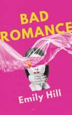 Bad Romance ebook by Emily Hill
