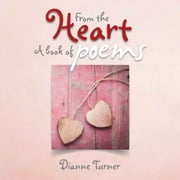 From the Heart - A Book of Poems ebook by Dianne Turner