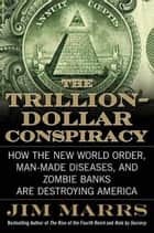 The Trillion-Dollar Conspiracy - How the New World Order, Man-Made Diseases, and Zombie Banks Are Destroying America ebook by