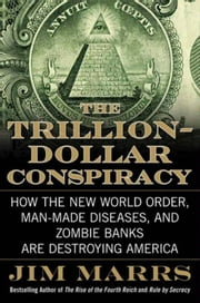 The Trillion-Dollar Conspiracy - How the New World Order, Man-Made Diseases, and Zombie Banks Are Destroying America ebook by Jim Marrs