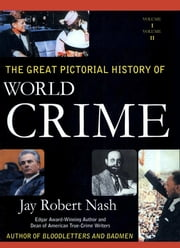 The Great Pictorial History of World Crime ebook by Jay Robert Nash
