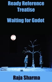 Ready Reference Treatise: Waiting for Godot ebook by Raja Sharma