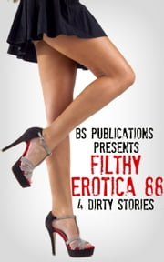 Filthy Erotica 88: 4 Dirty Stories ebook by BS Publications