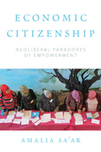 Economic Citizenship - Neoliberal Paradoxes of Empowerment ebook by Amalia Sa'ar