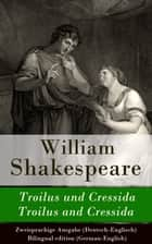 Troilus und Cressida / Troilus and Cressida - Zweisprachige Ausgabe (Deutsch-Englisch) / Bilingual edition (German-English) ebook by William Shakespeare, Wolf Graf Baudissin