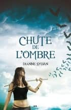 Chute de l'Ombre - Le Monde de l'Ombre - tome 3 電子書 by Dianne Sylvan
