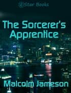 The Sorcerer's Apprentice ebook by Malcolm Jameson