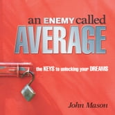 Enemy Called Average - The Keys for Unlocking Your Dreams ebook by John Mason