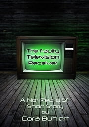 The Faulty Television Receiver - A Not Really SF Short Story eBook von Cora Buhlert