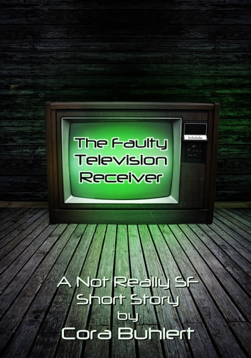 The Faulty Television Receiver - A Not Really SF Short Story ebook by Cora Buhlert