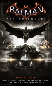 Batman Arkham Knight: The Official Novelization ebook by Marv Wolfman