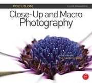 Focus On Close-Up and Macro Photography (Focus On series) - Focus on the Fundamentals ebook by Clive Branson