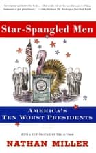 Star-Spangled Men - America's Ten Worst Presidents ebook by Nathan Miller