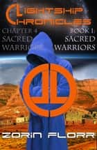 Lightship Chronicles Chapter 4: Sacred Warriors ebook by Zorin Florr