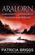 Aralorn: Masques and Wolfsbane 電子書 by Patricia Briggs
