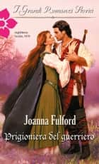 Prigioniera del guerriero ebook by Joanna Fulford