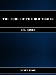 The Lure of the Dim Trails ebook by B.M. Bower