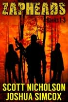 Zapheads Box Set (Books 1-3) - Three Post-Apocalyptic Thrillers ebook by Scott Nicholson