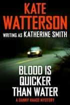 Blood Is Quicker Than Water - A Danny Haase Mystery ebook by Kate Watterson
