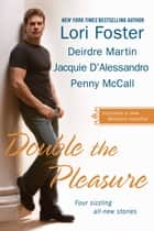 Double the Pleasure ebook by Lori Foster, Deirdre Martin, Jacquie D'Alessandro,...