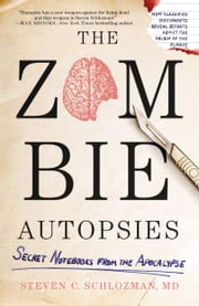 The Zombie Autopsies - Secret Notebooks from the Apocalypse ebook by Steven C. Schlozman