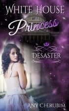 White House Princess - Desaster ebook by Any Cherubim