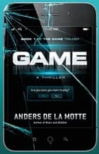 Game - A Thriller ebook by Anders de la Motte