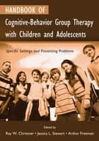 Handbook of Cognitive-Behavior Group Therapy with Children and Adolescents ebook by Ray W. Christner,Jessica Stewart,Arthur Freeman