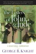 Exploring the Letters of John and Jude ebook by George R. Knight