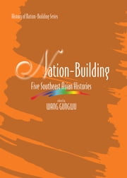Nation Building: Five Southeast Asian Histories ebook by Wang Gungwu