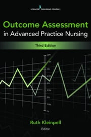 Outcome Assessment in Advanced Practice Nursing: Third Edition ebook by Kleinpell, Ruth M., PhD, RN-CS, FAAN, FA