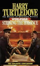 Striking the Balance (Worldwar, Book Four) ebook by Harry Turtledove