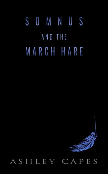 Somnus and the March Hare ebook by Ashley Capes