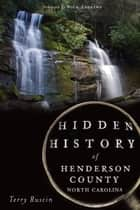 Hidden History of Henderson County, North Carolina ebook by Terry Ruscin, Wick Andrews