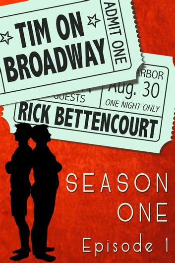 Tim on Broadway: Season One (Episode 1) - Season One, #1 ebook by Rick Bettencourt