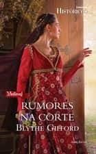 Rumores na Corte ebook by Blythe Gifford