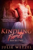Kindling Flames Boxed Set (Books 4-5 and Granting Wishes) ebook by Julie Wetzel