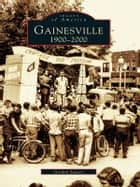 Gainesville - 1900-2000 ebook by Gordon Sawyer